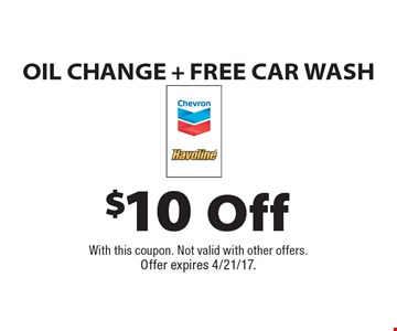 $10 Off Oil Change + Free Car Wash. With this coupon. Not valid with other offers. Offer expires 4/21/17.