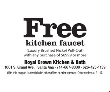 Free kitchen faucet (Luxury Brushed Nickel Pull-Out) with any purchase of $6999 or more. With this coupon. Not valid with other offers or prior services. Offer expires 4-21-17.