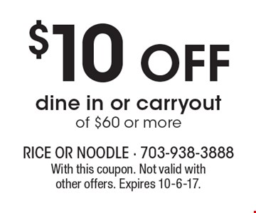 $10 OFF dine in or carryout of $60 or more. With this coupon. Not valid with other offers. Expires 10-6-17.