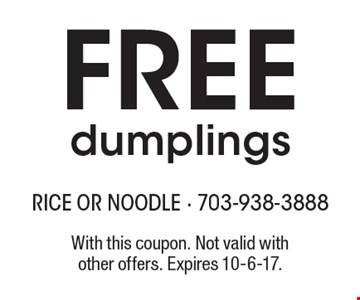 FREE dumplings. With this coupon. Not valid with other offers. Expires 10-6-17.