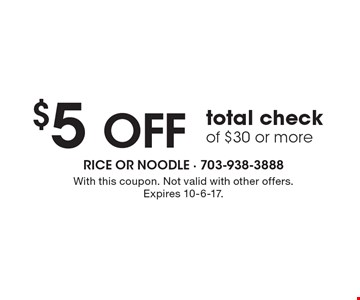 $5 OFF total check of $30 or more. With this coupon. Not valid with other offers. Expires 10-6-17.