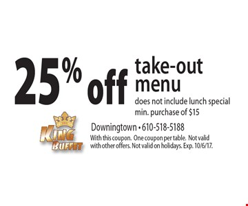 25% off take-out menu does not include lunch special min. purchase of $15. With this coupon.One coupon per table. Not valid with other offers. Not valid on holidays. Exp. 10/6/17.