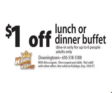 $1 off lunch or dinner buffet dine-in only for up to 6 people adults only. With this coupon. One coupon per table. Not valid with other offers. Not valid on holidays. Exp. 10/6/17.