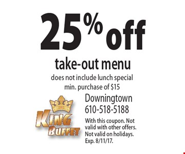 25% off take-out menu does not include lunch special min. purchase of $15. With this coupon. Not valid with other offers. Not valid on holidays. Exp. 8/11/17.