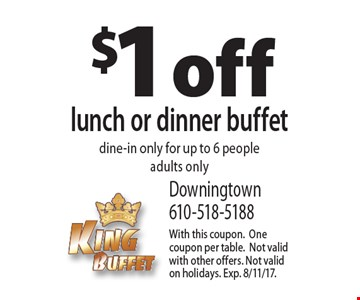 $1 off lunch or dinner buffet dine-in only for up to 6 people adults only. With this coupon. One coupon per table.Not valid with other offers. Not valid on holidays. Exp. 8/11/17.