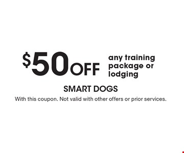 $50 Off any training package or lodging. With this coupon. Not valid with other offers or prior services.