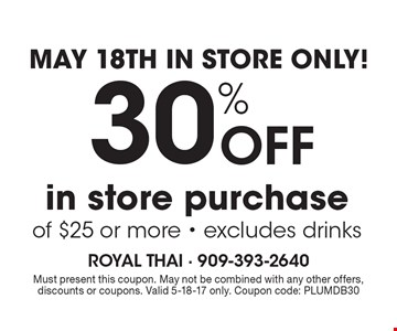 30% off in store purchase of $25 or more. Excludes drinks. Must present this coupon. May not be combined with any other offers, discounts or coupons. Valid 5-18-17 only. Coupon code: PLUMDB30