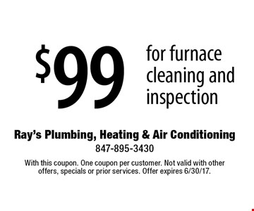 $99 for furnace cleaning and inspection. With this coupon. One coupon per customer. Not valid with other offers, specials or prior services. Offer expires 6/30/17.