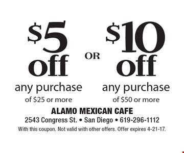 $10 off any purchase of $50 or more OR $5 off any purchase of $25 or more. With this coupon. Not valid with other offers. Offer expires 4-21-17.