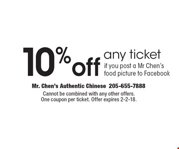 10% off any ticket if you post a Mr Chen's food picture to Facebook. Cannot be combined with any other offers. One coupon per ticket. Offer expires 2-2-18.