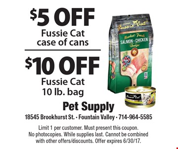 $5 off Fussie Cat case of cans OR $10 off Fussie Cat 10lb. bag. Limit 1 per customer. Must present this coupon. No photocopies. While supplies last. Cannot be combined with other offers/discounts. Offer expires 6/30/17.