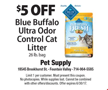 $5 off Blue Buffalo Ultra Odor Control Cat Litter 26 lb. bag. Limit 1 per customer. Must present this coupon. No photocopies. While supplies last. Cannot be combined with other offers/discounts. Offer expires 6/30/17.