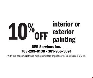 10% off interior or exterior painting. With this coupon. Not valid with other offers or prior services. Expires 8-25-17.
