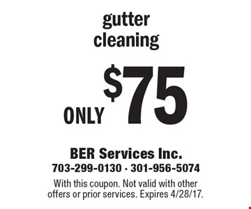Only $75 gutter cleaning. With this coupon. Not valid with other offers or prior services. Expires 4/28/17.