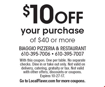 $10 OFF your purchase of $40 or more. With this coupon. One per table. No separate checks. Dine in or take out only. Not valid on delivery, catering, gratuity or tax. Not valid with other offers, discounts or coupons. Expires 10-27-17.Go to LocalFlavor.com for more coupons.