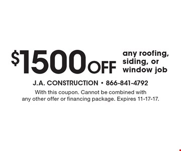 $1500 Off any roofing, siding, or window job. With this coupon. Cannot be combined with any other offer or financing package. Expires 11-17-17.