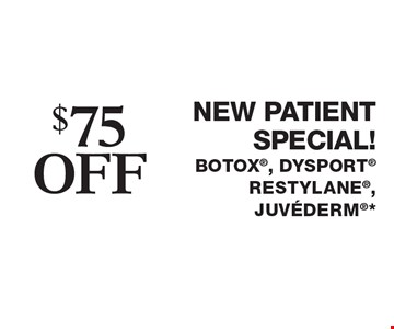 $75off new patient special! Botox, Dysport, RESTYLANE, juvederm*. Cannot be combined with any other coupons, specials, promotions or prior purchases. Can be used by new/existing patients for new areas of treatment only. Applies to first treatment or on full packages. Expires 4/28/17.