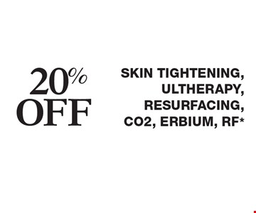 20% off Skin tightening, Ultherapy, Resurfacing, CO2, Erbium, RF*. Cannot be combined with any other coupons, specials, promotions or prior purchases. Expires 4/28/17.