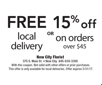 15% off on orders over $45 OR FREE local delivery. With this coupon. Not valid with other offers or prior purchases.This offer is only available for local deliveries. Offer expires 5/31/17.
