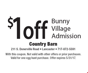 $1 off Bunny Village admission. With this coupon. Not valid with other offers or prior purchases. Valid for one egg hunt purchase. Offer expires 5/31/17.