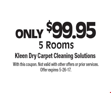 ONLY $99.95 5 Rooms. With this coupon. Not valid with other offers or prior services. Offer expires 5-26-17.