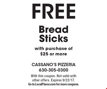 FREE Bread Sticks with purchase of $25 or more. With this coupon. Not valid with other offers. Expires 9/22/17.Go to LocalFlavor.com for more coupons.