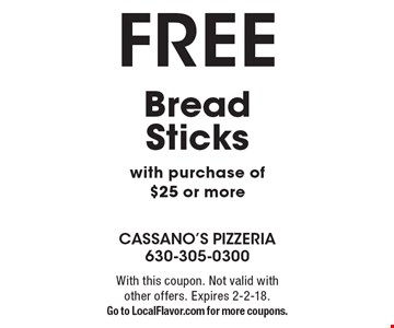 FREE Bread Sticks with purchase of $25 or more. With this coupon. Not valid with other offers. Expires 2-2-18. Go to LocalFlavor.com for more coupons.
