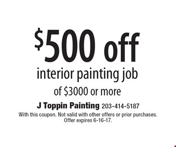 $500 off interior painting job of $3000 or more. With this coupon. Not valid with other offers or prior purchases. Offer expires 6-16-17.