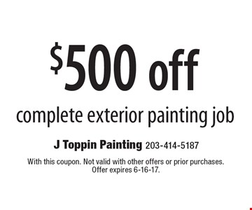 $500 off complete exterior painting job. With this coupon. Not valid with other offers or prior purchases. Offer expires 6-16-17.