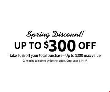 Up To $300 Off Spring Discount! Take 10% off your total purchase - Up to $300 max value. Cannot be combined with other offers. Offer ends 4-14-17.