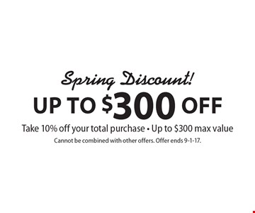 Spring Discount! Up To $300 Off. Take 10% off your total purchase - Up to $300 max value. Cannot be combined with other offers. Offer ends 9-1-17.