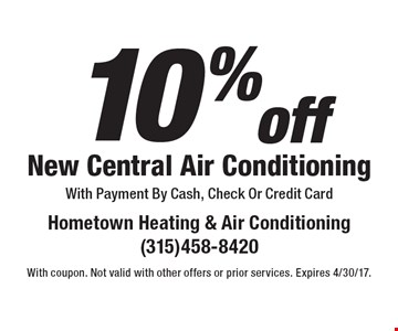 10% off New Central Air Conditioning With Payment By Cash, Check Or Credit Card. With coupon. Not valid with other offers or prior services. Expires 4/30/17.