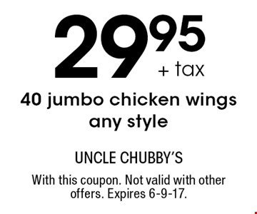 29.95 + tax 40 jumbo chicken wings. Any style. With this coupon. Not valid with other offers. Expires 6-9-17.