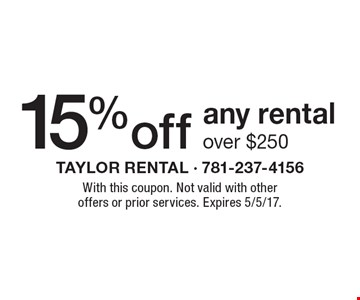15% off any rental over $250. With this coupon. Not valid with other offers or prior services. Expires 5/5/17.