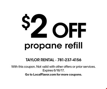 $2 OFF propane refill. With this coupon. Not valid with other offers or prior services. Expires 6/16/17. Go to LocalFlavor.com for more coupons.