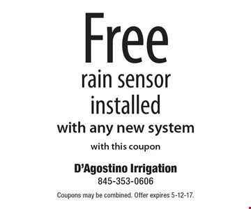 Free rain sensor installed with any new system. With this coupon. Coupons may be combined. Offer expires 5-12-17.