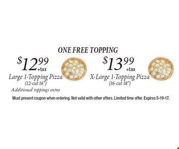One FREE Topping $13.99 +tax X-Large 1-Topping Pizza (16-cut 18
