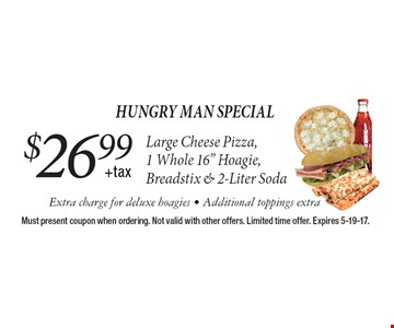 Hungry Man Special $26.99 +taxLarge Cheese Pizza, 1 Whole 16