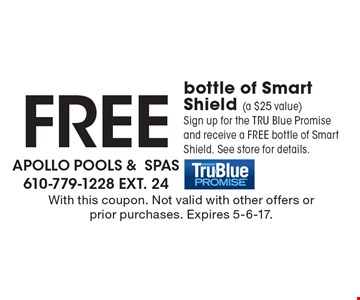 Free bottle of Smart Shield (a $25 value). Sign up for the TRU Blue Promise and receive a FREE bottle of Smart Shield. See store for details. With this coupon. Not valid with other offers or prior purchases. Expires 5-6-17.