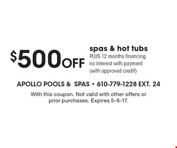 $500 off spas & hot tubs. PLUS 12 months financing no interest with payment (with approved credit). With this coupon. Not valid with other offers or prior purchases. Expires 5-6-17.