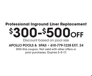 $300-$500 off Professional Inground Liner Replacement. Discount based on pool size. With this coupon. Not valid with other offers or prior purchases. Expires 5-6-17.