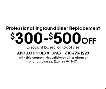 $300-$500 off professional inground liner replacement discount. Based on pool size. With this coupon. Not valid with other offers or prior purchases. Expires 6-17-17.
