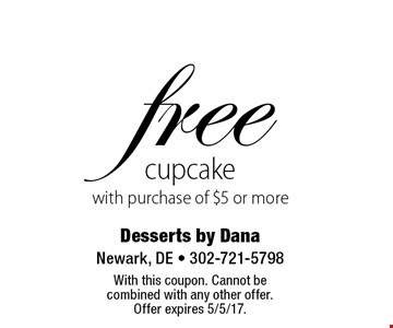 free cupcake with purchase of $5 or more. With this coupon. Cannot be combined with any other offer. Offer expires 5/5/17.