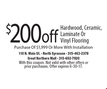 $200 off Hardwood, Ceramic, Laminate Or Vinyl Flooring Purchase Of $1,999 Or More With Installation. With this coupon. Not valid with other offers or prior purchases. Offer expires 6-30-17.