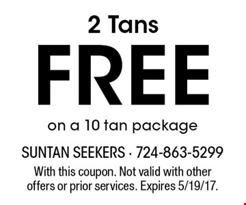 2 Tans FREE on a 10 tan package. With this coupon. Not valid with other offers or prior services. Expires 5/19/17.