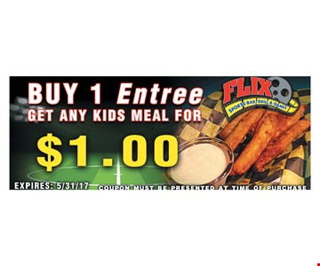 Buy 1 Entree Get any Kids Meal for $1