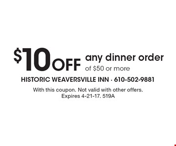 $10 Off any dinner order of $50 or more. With this coupon. Not valid with other offers. Expires 4-21-17. 519A