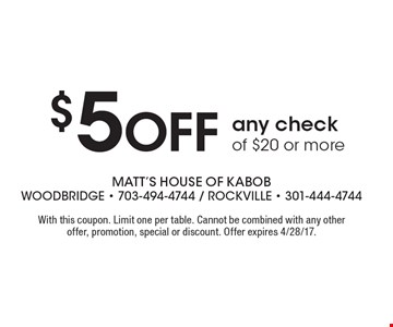 $5off any check of $20 or more. With this coupon. Limit one per table. Cannot be combined with any other offer, promotion, special or discount. Offer expires 4/28/17.