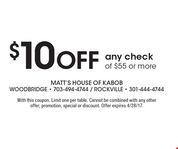 $10off any check of $55 or more. With this coupon. Limit one per table. Cannot be combined with any other offer, promotion, special or discount. Offer expires 4/28/17.
