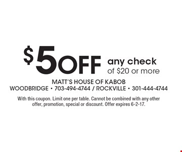 $5 Off any check of $20 or more. With this coupon. Limit one per table. Cannot be combined with any other offer, promotion, special or discount. Offer expires 6-2-17.